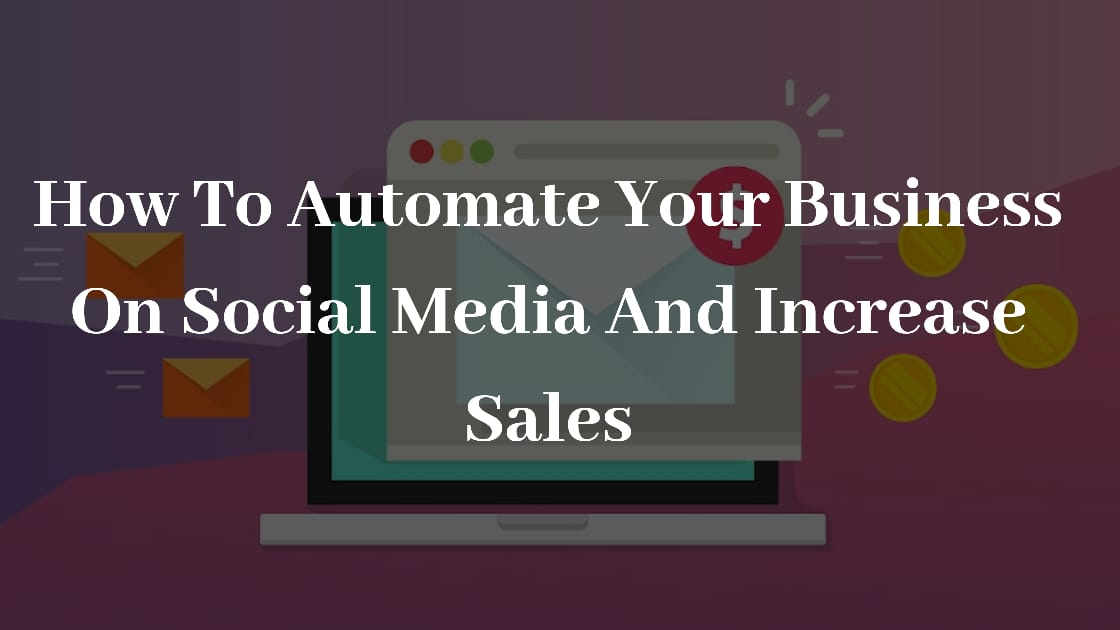 How To Automate Your Business On Social Media And Increase Sales