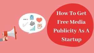 How To Get Free Media Publicity As A Startup