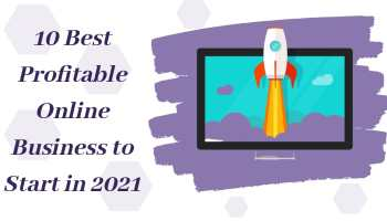 10 Best Profitable Online Business to Start in 2021