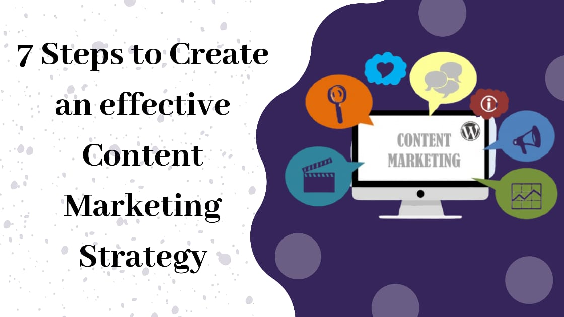 7 Steps to Create an effective Content Marketing Strategy