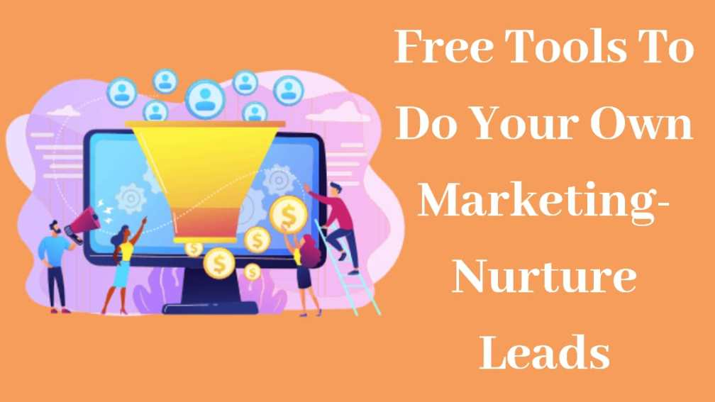 Free Tools To Do Your Own Marketing - Nurture Leads