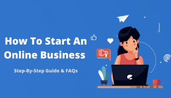 How To Start An Online Business Step-By-Step Guide & FAQs