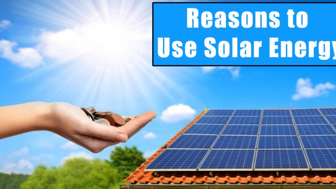 Reasons to Use Solar Energy