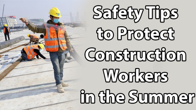 Safety Tips to Protect Construction Workers in the Summer