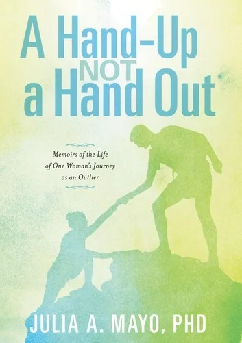 A Hand-Up Not A Hand Out: Memoirs of the Life of One Woman's Journey as an Outlier