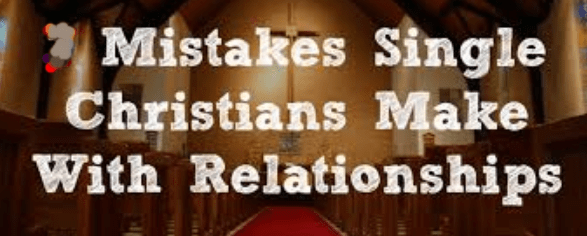 Top Mistakes Christian Singles Make In Relationship 2