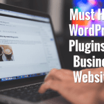 Top 6 Must Have WordPress Plugins For Business Websites 2019