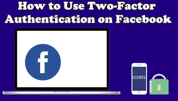 How To Set Up Facebook Two Factor Authentication & Protect Your Account