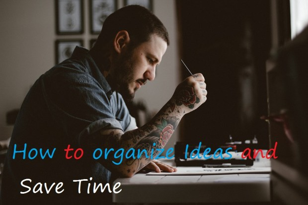 How to organize ideas and save Time