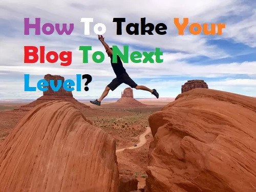How To Take Your Blog To Next Level In 2021 – 3 Best Ways