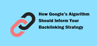 How Google Algorithm Should Inform Your Backlinking Strategy