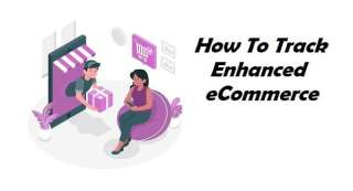 How To Track Enhanced eCommerce