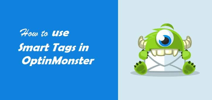 How To Use Smart Tags in OptinMonster Easily in 2021?