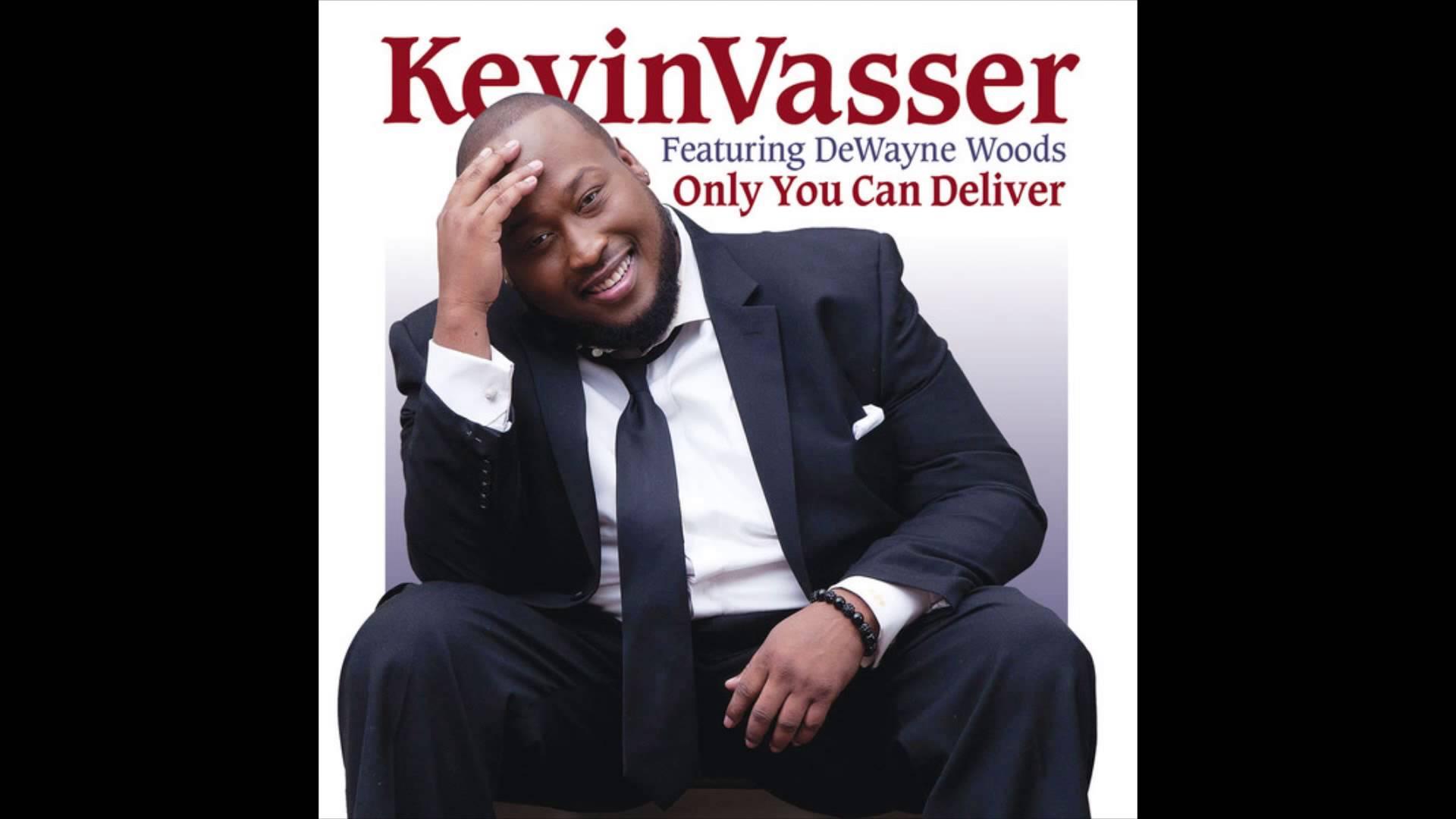 Kevin Vasser featuring DeWayne Woods – Only You Can Deliver