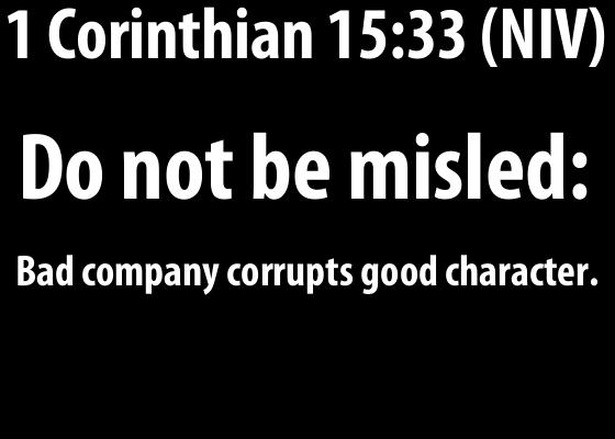 1 Corinthian 15:33 (NIV)