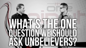 One Minute Apologist – What's The One Question We Should Ask Unbelievers? (Video)