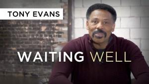 Waiting Well | Tony Evans