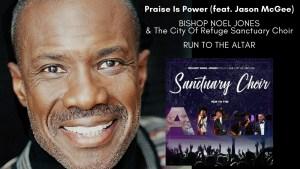 Bishop Noel Jones & The City Of Refuge Sanctuary Choir – Praise Is Power (feat. Jason McGee)