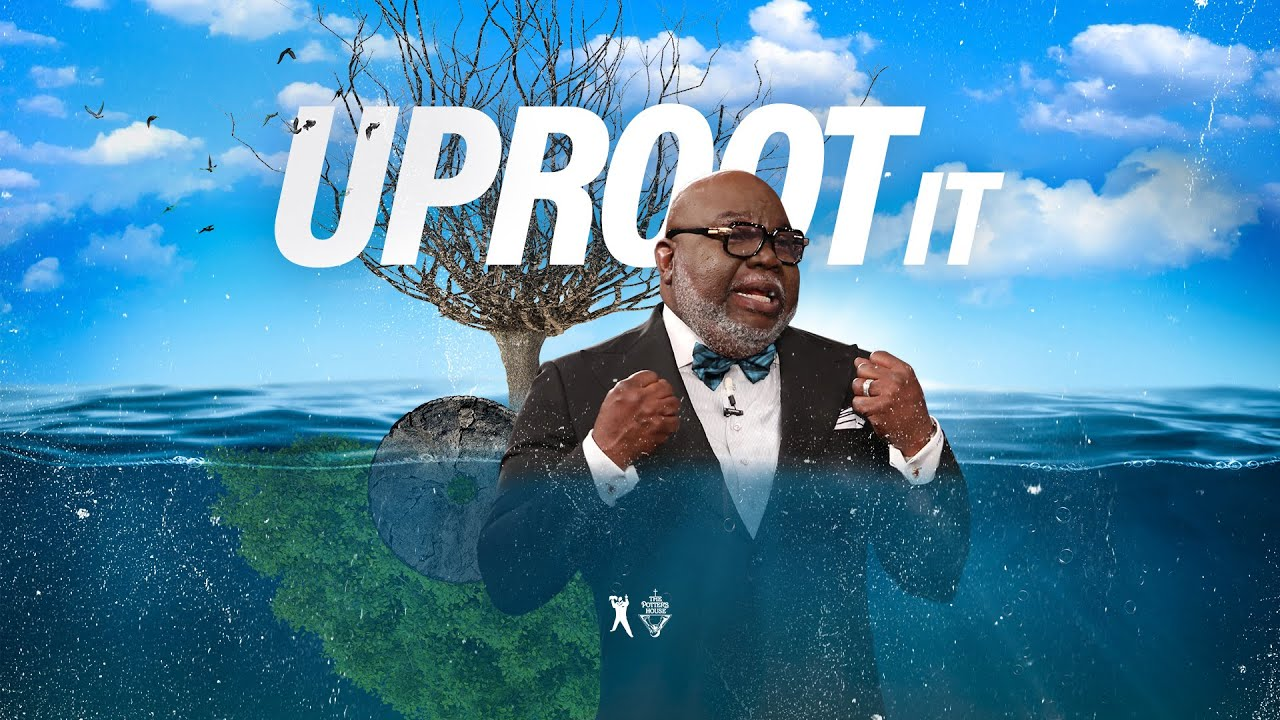 Uproot It: Bishop T.D. Jakes [October 20, 2019]