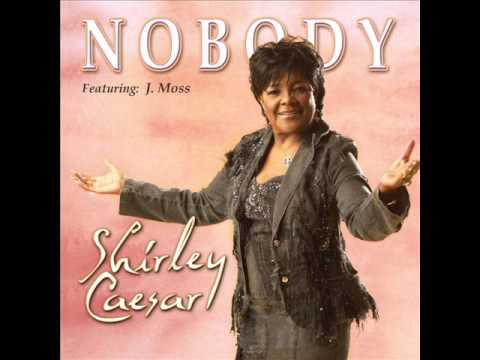 Shirley Ceasar feat. J. Moss – Nobody (Song and Lyrics)