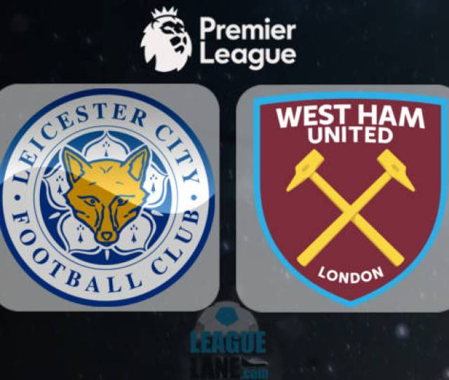 Leicester Vs West Ham Betting Preview