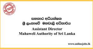 Assistant Director - Mahaweli Authority of Sri Lanka Vacancies 2021