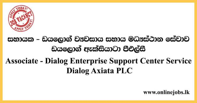 Associate: Dialog Enterprise Support Center Service - Dialog Axiata PLC