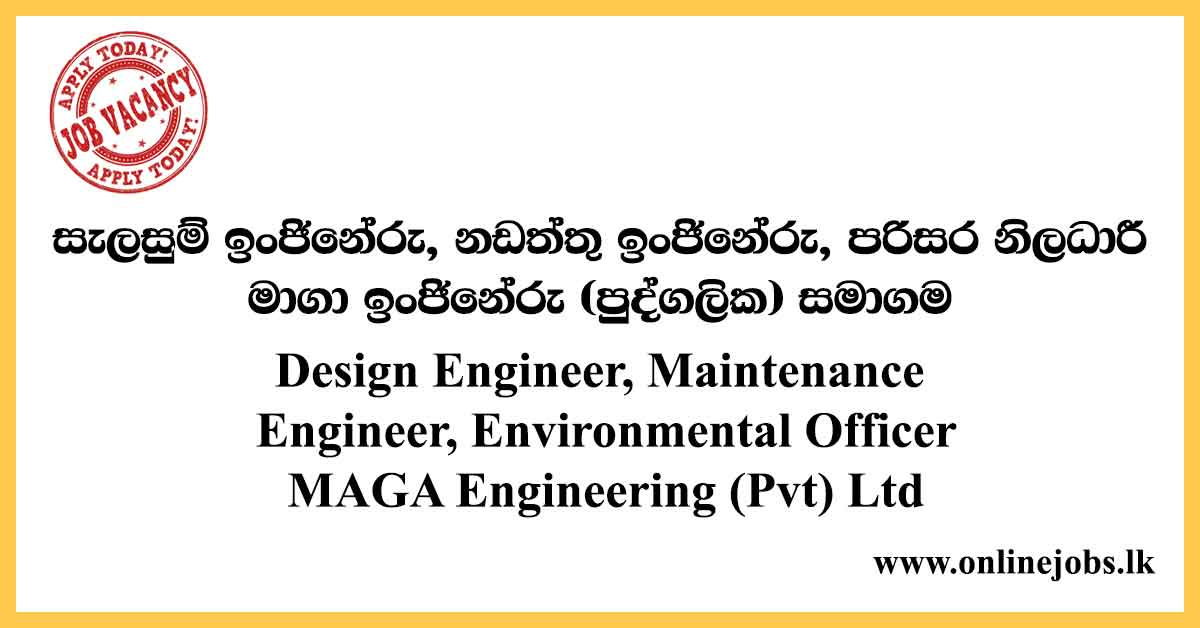Design Engineer, Maintenance Engineer, Environmental Officer - MAGA Engineering (Pvt) Ltd