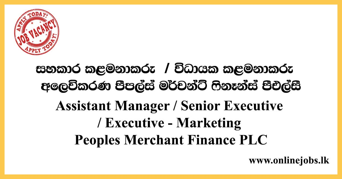 Assistant Manager / Senior Executive / Executive - Marketing Job Vacancies - Peoples Merchant Finance PLC