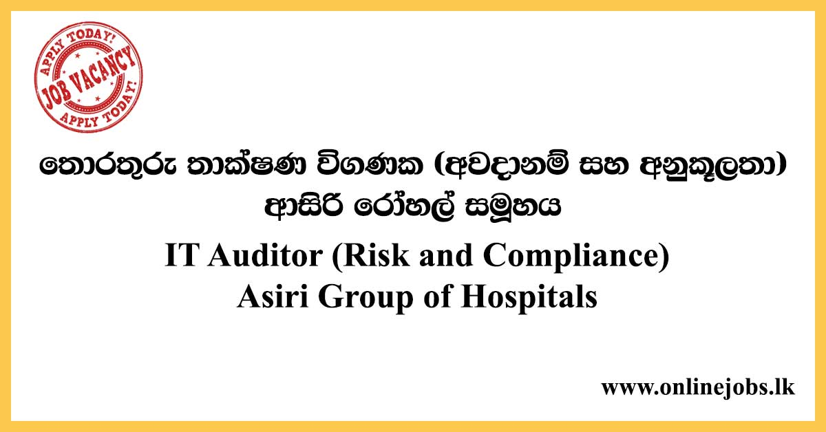 IT Auditor (Risk and Compliance) Asiri Group of Hospitals Jobs