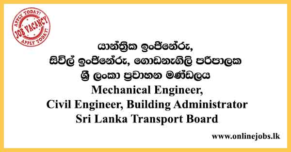 Mechanical Engineer, Civil Engineer, Building Administrator - Sri Lanka Transport Board Vacancies 2021