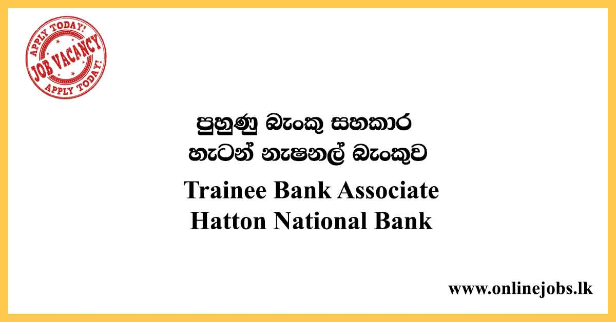Trainee Bank Associate Vacancies - Hatton National Bank