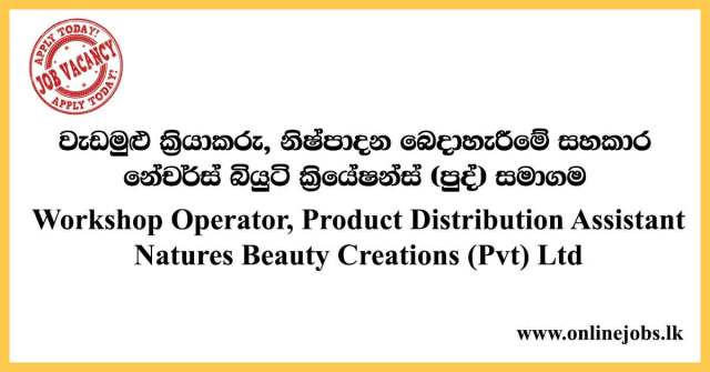 Workshop Operator, Product Distribution Assistant - Natures Beauty Creations (Pvt) Ltd