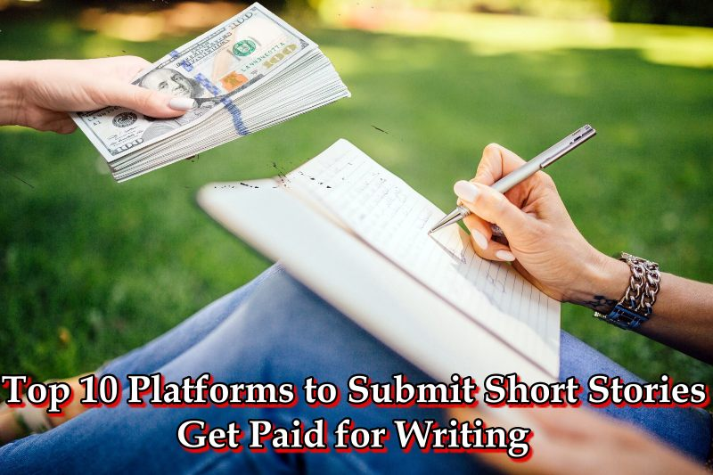 Top 10 Platforms to Submit Short Stories | Get Paid for Writing