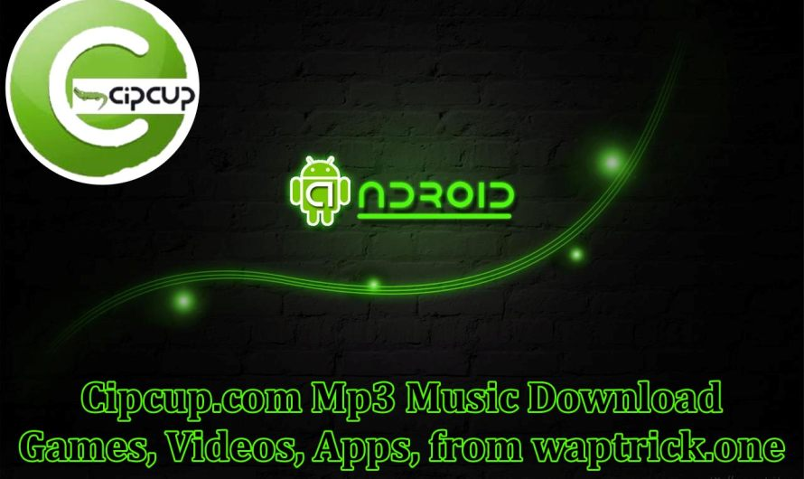 Cipcup.com Mp3 Music Download Games, Videos, Apps, from waptrick.one