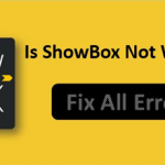 Showbox Errors – How to Fix Showbox not Working