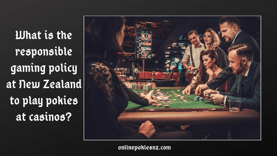 What is the responsible gaming policy at New Zealand to play pokies at casinos?