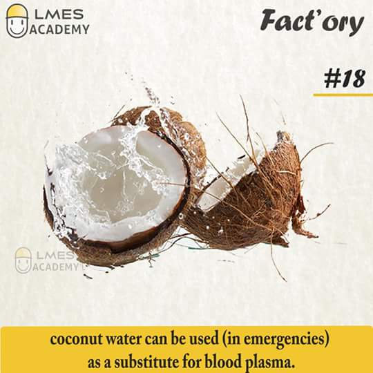 #18 Coconut water can be used ( in emergencies) as a substitute for blood plasma.