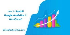 How to Install Google Analytics to WordPress?