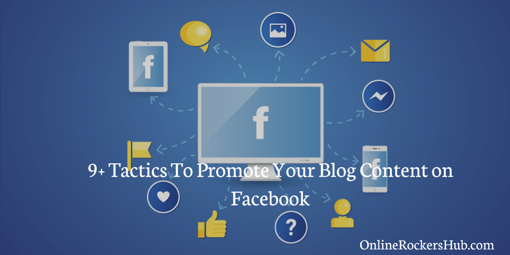 9 Tactics To Promote Your Blog Content On Facebook