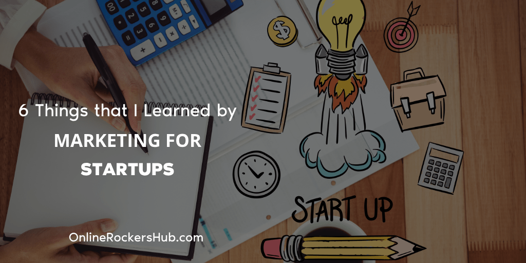 6 Things that I Learned by Marketing for Startups
