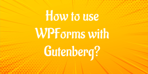 How to use WPForms with Gutenberg?