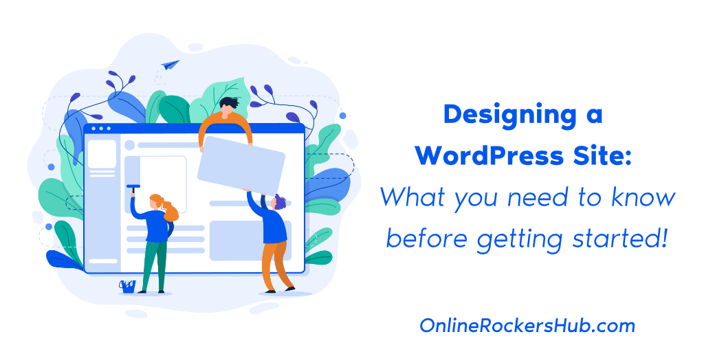 Designing a WordPress Site: What you need to know before getting started!