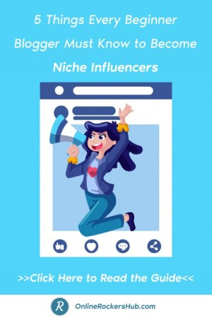 5 Things Every Beginner Blogger Must Know to Become Niche Influencers - Pinterest Image