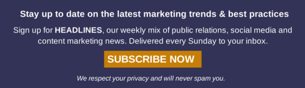 Sign up for HEADLINES, our weekly mix of PR, social media and content marketing news.