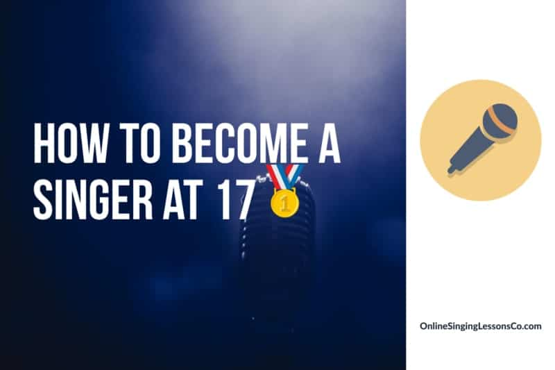 How to Become a Singer at 17🥇 (2021)