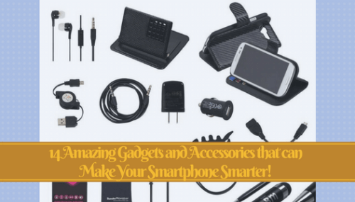 14 Amazing gadgets and accessories that can make your smartphone smarter!