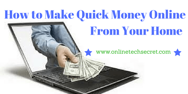 How to Make Quick Money Online From Your Home