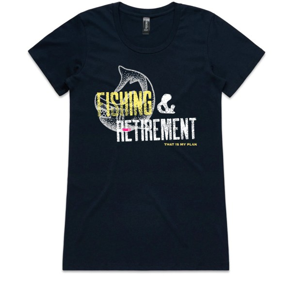 Fishing and Retirement That Is My Plan Ladies Navy T Shirts
