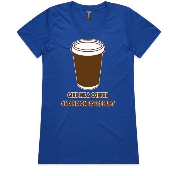 Give Me a Coffee and no One Gets Hurt Ladies Royal T Shirts